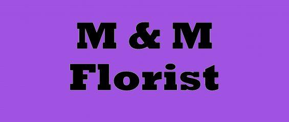 m & m florist