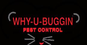 why-u-buggin pest control inc